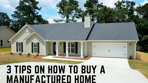 3 Tips On How To Buy A Manufactured Home